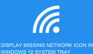 display missing network icon in windows 10 system tray